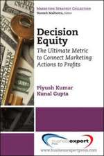 Decision Equity: The Ultimate Metric to Connect Marketing Actions to Profits: The Ultimate Metric to Connect Marketing Actions to Profits