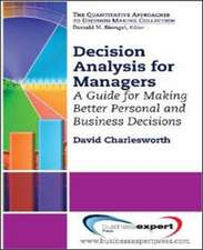 Decision Analysis for Managers: A Guide for Better Professional and Personal Decision Making