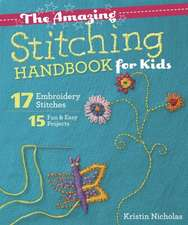 The Amazing Stitching Handbook for Kids:  17 Embroidery Stitches 15 Fun & Easy Projects