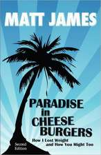 Paradise in Cheeseburgers:  How I Lost Weight and How You Might Too