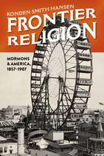 Frontier Religion: Mormons and America, 1857–1907
