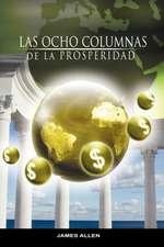 Las Ocho Columnas de La Prosperidad Por James Allen Autor de Como Un Hombre Piensa Asi Es Su Vida:  For the Piano