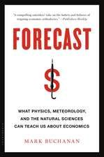 Forecast: What Physics, Meteorology, and the Natural Sciences Can Teach Us About Economics