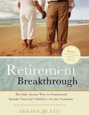 Retirement Breakthrough:  The Safe, Secure Way to Guaranteed Income You Can't Outlive-In Any Economy