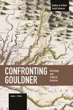 Confronting Gouldner: Sociology And Political Activism: Studies in Critical Social Science, Volume 76