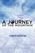 A Journey Up the Mountain: A Magical Mystical Tour