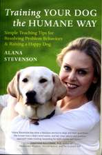 Training Your Dog the Humane Way:  Simple Teaching Tips for Resolving Problem Behaviors & Raising a Happy Dog