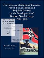The Influence of Maritime Theorists Alfred Thayer Mahan and Sir Julian Corbett on the Development of German Naval Strategy 1930-1936