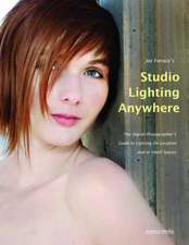 Joe Farace's Studio Lighting Anywhere: The Digital Photographer's Guide to Lighting on Location and in Small Spaces