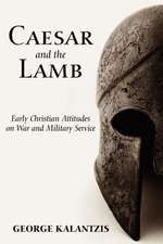 Caesar and the Lamb:  Early Christian Attitudes on War and Military Service
