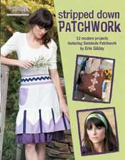 Stripped Down Patchwork (Leisure Arts #5295):  Stripped Down Patchwork