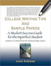 College Writing Tips and Sample Papers:  A Student Success Guide for the Imperfect Student