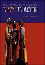 Bigotry and the Afrocentric Jazz Evolution (Revised Second Edition)