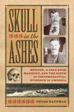 Skull in the Ashes: Murder, a Gold Rush Manhunt, and the Birth of Circumstantial Evidence in America