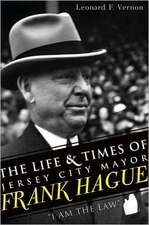 """The Life & Times of Jersey City Mayor Frank Hague:  """"I Am the Law"""""""