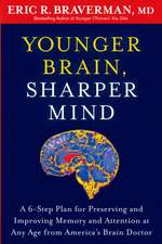 Younger Brain, Sharper Mind:  A 6-Step Plan for Preserving and Improving Memory and Attention at Any Age from America S Brain Doctor