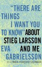 There Are Things I Want You To Know About Stieg Larsson And Me
