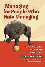 Managing for People Who Hate Managing: Be a Success by Being Yourself: Be a Success by Being Yourself