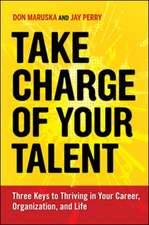 Take Charge of Your Talent: Three Keys to Thriving in Your Career, Organization, and Life: Three Keys to Thriving in Your Career, Organization, and Life