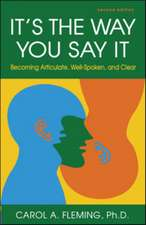 It's the Way You Say It: Becoming Articulate, Well-Spoken, and Clear: Becoming Articulate, Well-Spoken, and Clear