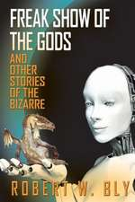 Freak Show of the Gods: & Other Stories of the Bizarre