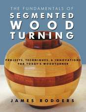 Fundamentals of Segmented Woodturning: Projects, Techniques & Innovations for Todays Woodturner