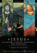 Jesus in History, Legend, Scripture, and Tradition [2 Volumes]:  A World Encyclopedia