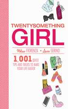Twentysomething Girl: 1001 Quick Tips and Tricks to Make Your Life Easier