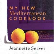 My New Mediterranean Cookbook: Eat Better, Live Longer by Following the Mediterranean Diet