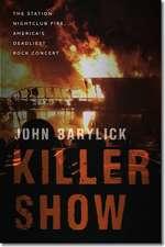 Killer Show – The Station Nightclub Fire, America′s Deadliest Rock Concert