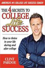 The 4 Secrets to College Life Success. How to thrive in your life during and after college