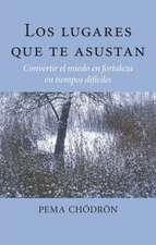 Los Lugares Que Te Asustan (the Places That Scare You):  Convertir El Miedo En Fortaleza En Tiempos Dificiles