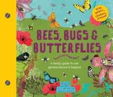 Bees, Bugs, and Butterflies: A Family Guide to Our Garden Heroes and Helpers