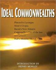 Ideal Commonwealths, Plutarch's Lycurgus, More's Utopia, Bacon's New Atlantis, Campanella's City of the Sun, Hall's Mundus Alter Et Idem