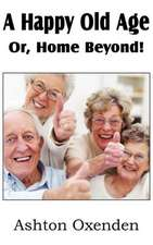 A Happy Old Age Or, Home Beyond!