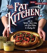 Fat Kitchen: How to Render, Cure & Cook with Lard, Tallow & Poultry Fat
