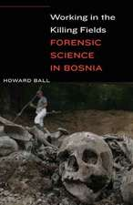 Working in the Killing Fields: Forensic Science in Bosnia