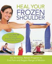 Heal Your Frozen Shoulder: An At-Home, Rehab Program to End Pain and Regain Range of Motion
