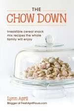 The Chow Down, Irresistible Cereal Snack Mix Recipes the Whole Family Will Enjoy by Lynn April