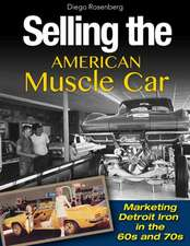 Selling the American Muscle Car:  Marketing Detroit Iron in the 60s and 70s