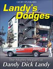 "Landy's Dodges:  The Mighty Mopars of ""Dandy"" Dick Landy"