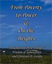 From Poverty to Power & on the Heights:  The Collected New Thought Wisdom of James Allen and Christian D. Larson