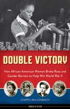 Double Victory: How African American Women Broke Race & Gender Barriers to Help Win World War II