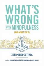 What's Wrong with Mindfulness (and What Isn't):  Zen Perspectives