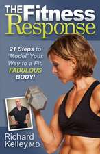 The Fitness Response:  21 Steps to 'Model' Your Way to a Fit, Fabulous Body!
