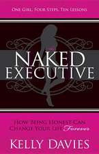 The Naked Executive:  How Being Honest Can Change Your Life Forever