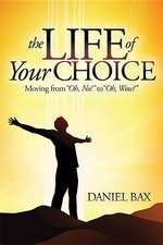 """The Life of Your Choice:  Moving from """"Oh, No!"""" to """"Oh, Wow!"""""""