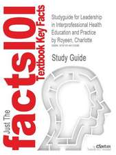 Studyguide for Leadership in Interprofessional Health Education and Practice by Royeen, Charlotte, ISBN 9780763749835