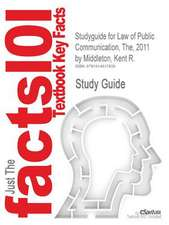 Studyguide for Law of Public Communication, The, 2011 by Middleton, Kent R., ISBN 9780205781423