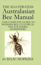 The Illustrated Australasian Bee Manual and Complete Guide to Modern Bee Culture in the Southern Hemisphere:  [A Stand-Alone Novel] (Splendor and Ruin, Book I)